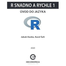 Jakub Danko a Karel Šafr: R snadno a rychle 1 – Úvod do jazyka. Přináší zdarma nakladatelství Oeconomica VŠE v Praze