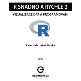 Karel Šafr a Jakub Danko: R snadno a rychle 2 – Vizualizace dat a programování. Přináší zdarma nakladatelství Oeconomica VŠE v Praze